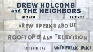 11. Drew Holcomb speaks about ROOFTOPS and television