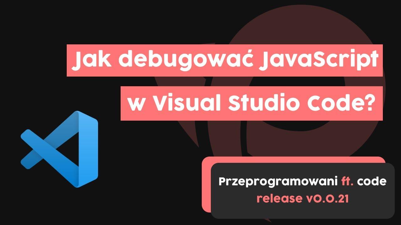 Jak debugować JavaScript w Visual Studio Code? | przeprogramowani ft. code v0.0.21 cover image