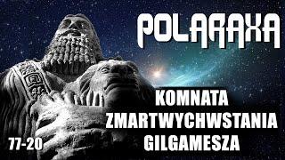 Polaraxa 77-20: Komnata zmartwychwstania Gilgamesza