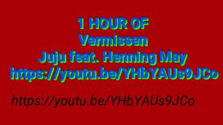 VERMISSEN JUJU FEAT. HENNING MAY 1 HOUR VERSION