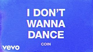 COIN   I Don't Wanna Dance (Audio)