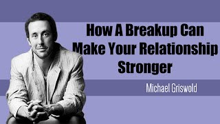 How A Breakup Can Make Your Relationship Stronger