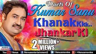 Duets Of Kumar Sanu : Khanak Jhankar Ki | 90's   - YouTube