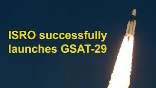 ISRO successfully launches its heaviest satellite GSAT-29 from Sriharikota