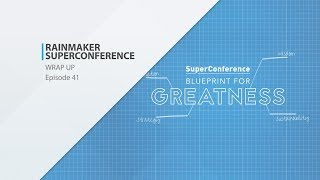 Rainmaker SuperConference Blueprint for Greatness Final Thoughts