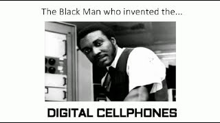 The Black Man who invented the...DIGITAL CELLPHONE