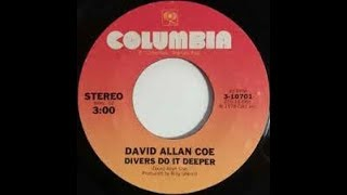 Divers Do It Deeper by David Allan Coe from his Greatest Hits album.