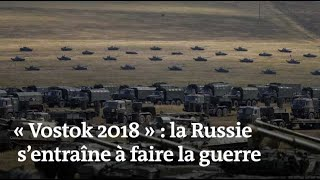 « Vostok 2018 » : la Russie s'entraîne à faire la guerre