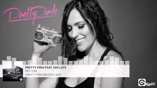 PRETTY PINK FEAT IAN LATE - Hey Girl (Pretty Pink Melodic Mix)
