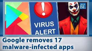 Google removes 17 malware-infected apps from its Play Store