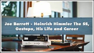 Joe Barrett - Heinrich Himmler The SS Gestapo His Life and Career Audiobook
