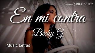 Becky G - En Mi Contra (Letra) HD