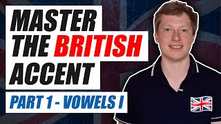 Master the British Accent Part 1 - Vowels I