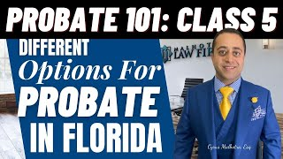 Probate 101 Class 5 – Probate Options in Florida