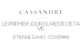 Cassandre - Le premier jour du reste de ta vie [ETIENNE DAHO - COVER #4]