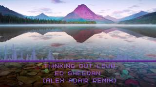 Ed Sheeran - Thinking Out Loud(Alex Adair Remix)