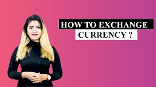 How To Exchange Currency | Exchange currency when you travel the world