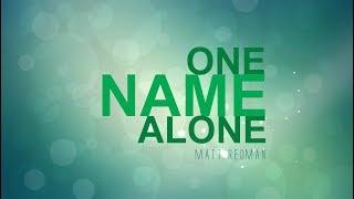 One Name Alone - Matt Redman