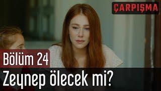 Çarpışma 24. Bölüm (Final) - Zeynep Ölecek mi?