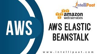 AWS Elastic Beanstalk | AWS Tutorial | AWS Training | Intellipaat