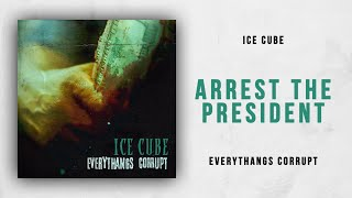 Ice Cube   Arrest The President (Everythangs Corrupt)