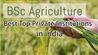 Top Best B.Sc Agriculture Private Institutions in india....By Chiki's Biology