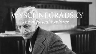 Wyschnegradsky, the Mystical Explorer: A Short Biography