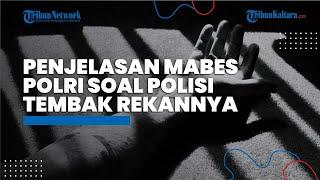 Penjelasan Mabes Polri Terkait Kasus Polisi yang Menembak Rekannya hingga Tewas di Lombok Timur