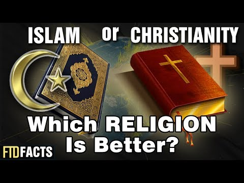 ISLAM or CHRISTIANITY – Which Religion Is Better?