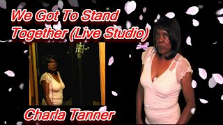 Charla Tanner-We Got To Stand Together-DEDICATED TO THE LGBT VICTIMS IN THE ORLANDO MASSACRE.