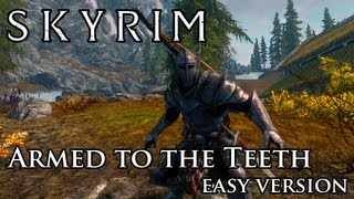 Skyrim Mod: Armed to the Teeth - Easy Version
