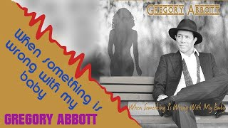 """Gregory Abbott """"When Something Is Wrong With My Baby"""""""