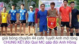 CHUNG KẾT.giải bóng chuyền 44 cafe Tuyết Anh mở rộng(đội Quý MC gặp đội Anh Hồng)