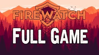Firewatch Full Game Walkthrough No Commentary