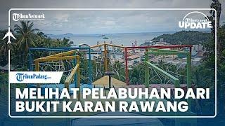 TRIBUN TRAVEL UPDATE: Menikmati Pemandangan Pelabuhan Teluk Bayur dari Bukit Karan Rawang Padang