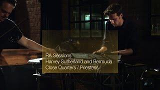 RA Sessions: Harvey Sutherland And Bermuda   Close Quarters  Priestess