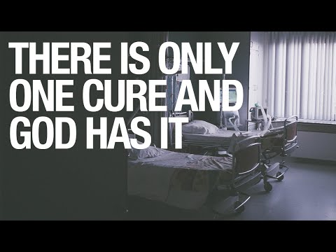 There is Only One Cure and God Has it