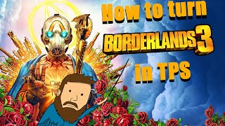 HOW TO TURN BORDERLANDS 3 IN TPS
