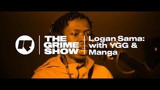 The Grime Show: Logan Sama With YGG & Manga