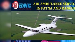 Take Trustful and Unique Air Ambulance Service in Patna and Ranchi