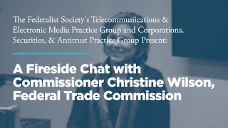Click to play: Fireside Chat with Commissioner Christine Wilson, Federal Trade Commission