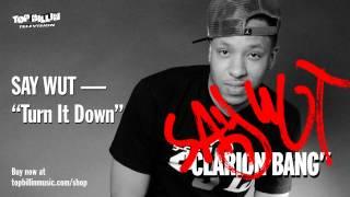 Say Wut - Turn It Down