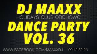 DJ Maaxx (Holidays Club, Orchowo) - Dance Party Vol. 36 // FREE DOWNLOAD + TRACKLISTA