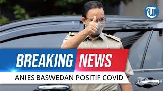 BREAKING NEWS: Gubernur DKI Jakarta Anies Baswedan Positif Covid-19