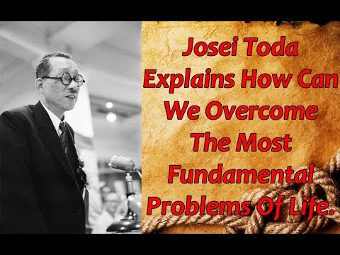 Josei Toda Explains How Can We Overcome The Most Fundamental Problems Of Life