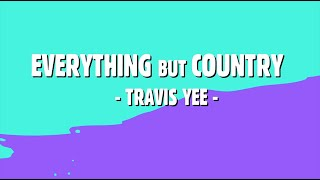 Travis Yee Everything, But Country