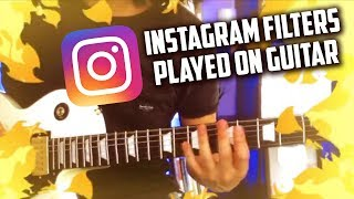 INSTAGRAM FILTERS PLAYED ON GUITAR  📸🎸 + TABS