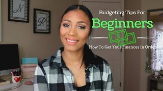 Budgeting Tips For Beginners| How To Get Your Finances In Order| 2018