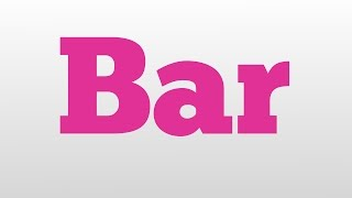 Bar meaning and pronunciation