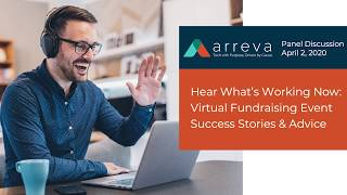 Hear Whats Working Now: Virtual Fundraising Event Success Stories & Advice, An Arreva Webinar Panel